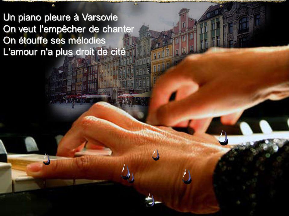 Un piano pleure à Varsovie On veut l empêcher de chanter On étouffe ses mélodies L amour n a plus droit de cité