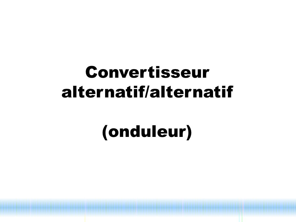 Convertisseur alternatif/alternatif (onduleur)
