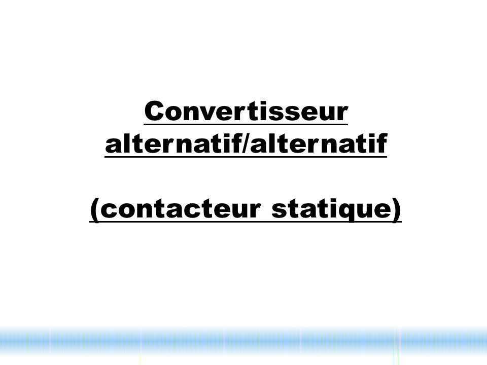 Convertisseur alternatif/alternatif (contacteur statique)