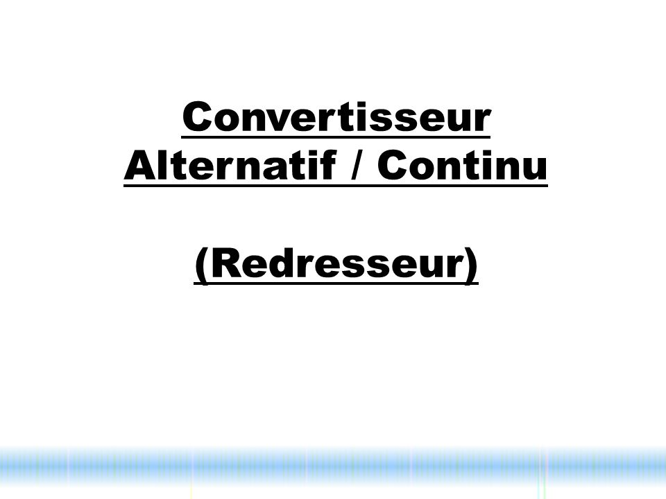 Convertisseur Alternatif / Continu (Redresseur)
