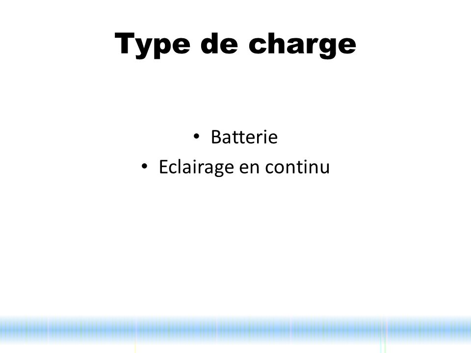 Type de charge Batterie Eclairage en continu