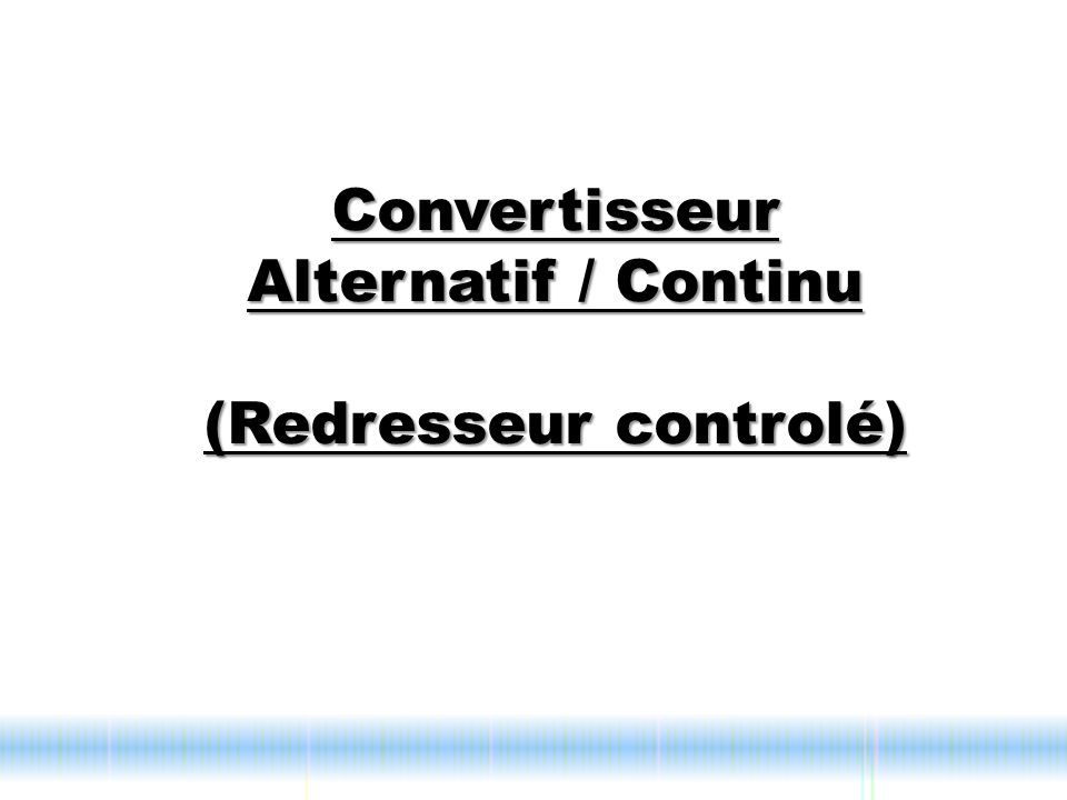 Convertisseur Alternatif / Continu (Redresseur controlé)