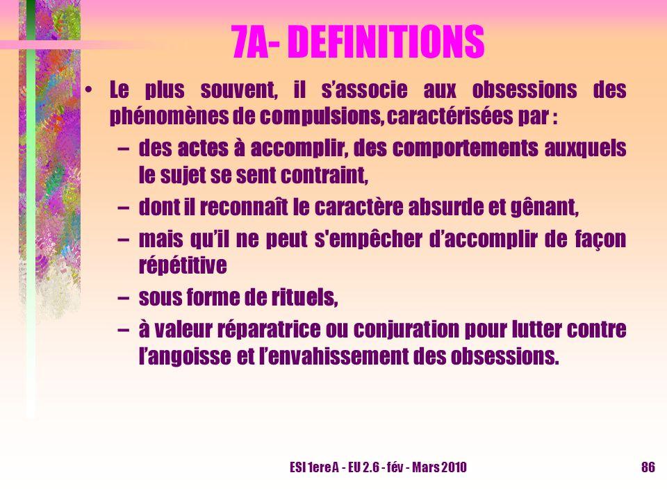 7A- DEFINITIONS Le plus souvent, il s'associe aux obsessions des phénomènes de compulsions, caractérisées par :