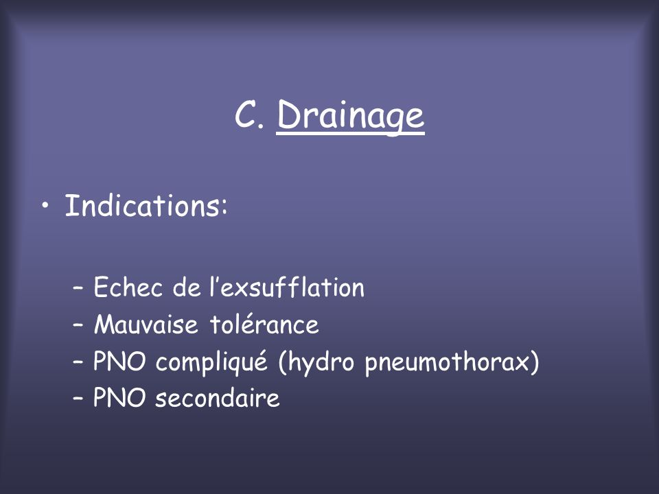 C. Drainage Indications: Echec de l'exsufflation Mauvaise tolérance