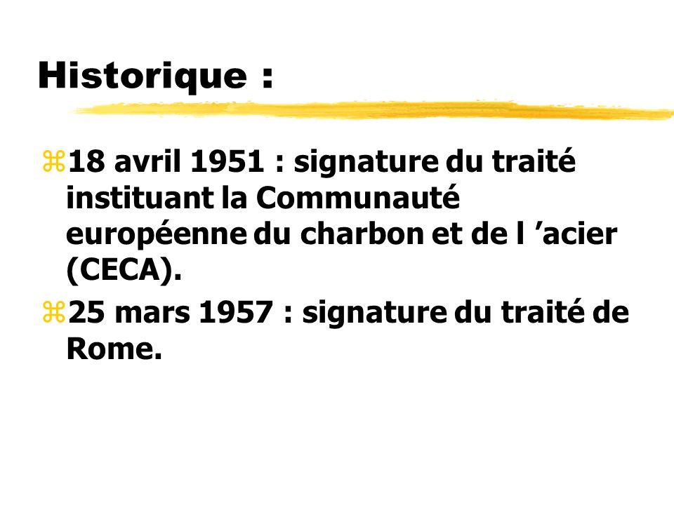 Historique :18 avril 1951 : signature du traité instituant la Communauté européenne du charbon et de l 'acier (CECA).