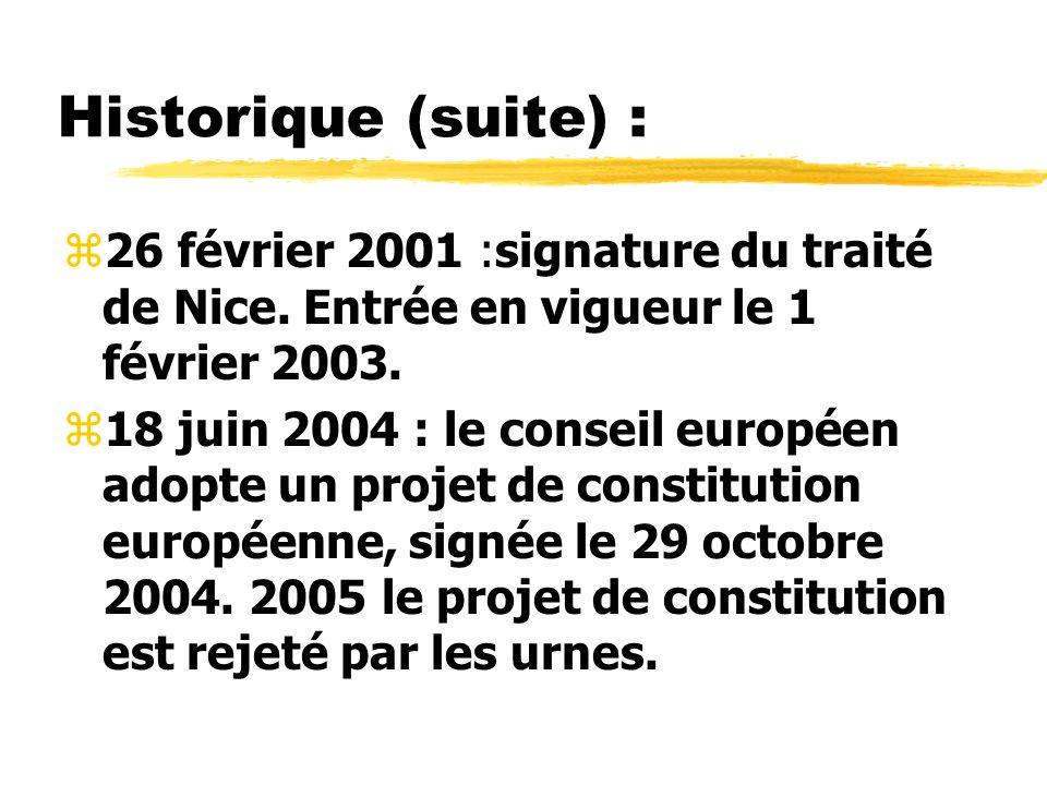 Historique (suite) :26 février 2001 :signature du traité de Nice. Entrée en vigueur le 1 février 2003.
