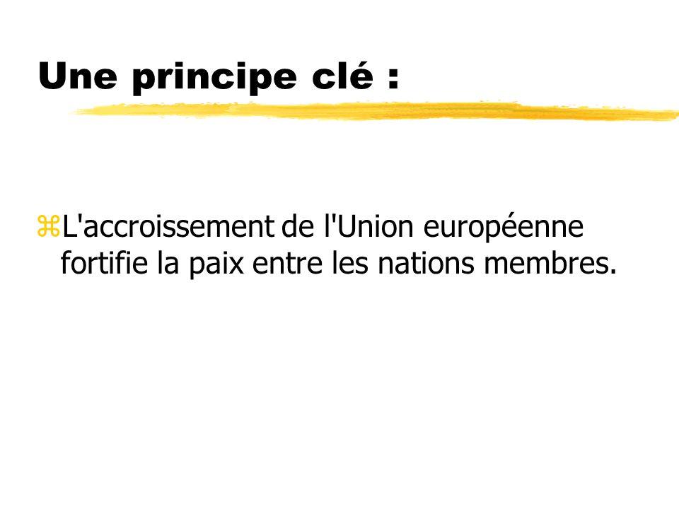 Une principe clé : L accroissement de l Union européenne fortifie la paix entre les nations membres.