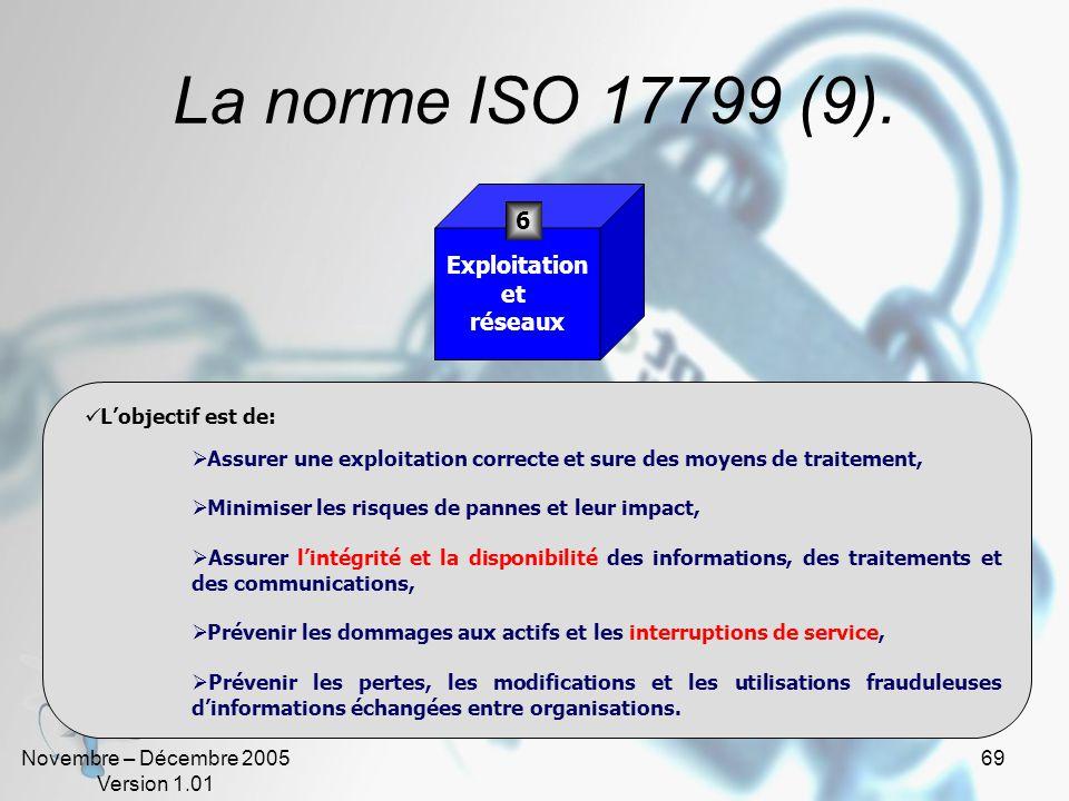 La norme ISO 17799 (9). 6 Exploitation et réseaux L'objectif est de: