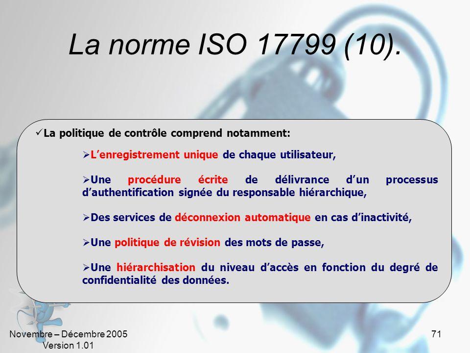 La norme ISO 17799 (10). La politique de contrôle comprend notamment:
