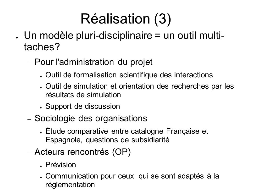 Réalisation (3) Un modèle pluri-disciplinaire = un outil multi- taches Pour l administration du projet.