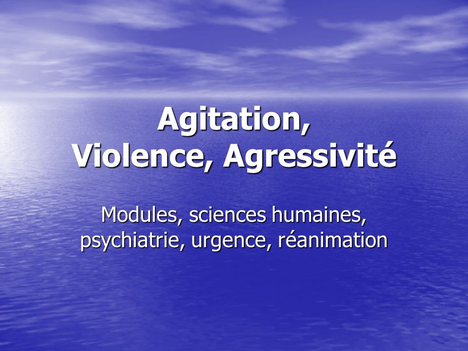Agitation, Violence, Agressivité