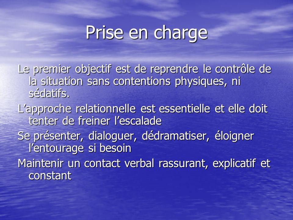 Prise en charge Le premier objectif est de reprendre le contrôle de la situation sans contentions physiques, ni sédatifs.