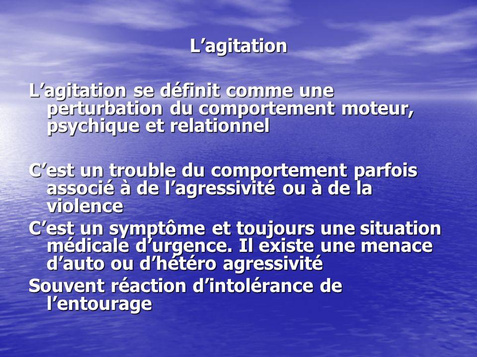 L'agitation L'agitation se définit comme une perturbation du comportement moteur, psychique et relationnel.