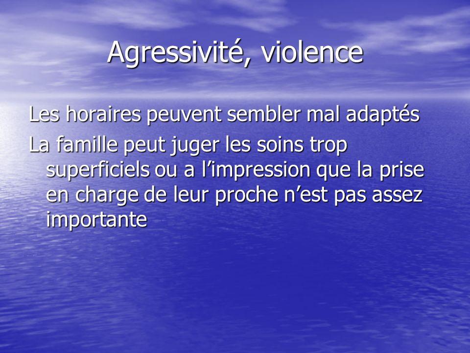 Agressivité, violence Les horaires peuvent sembler mal adaptés
