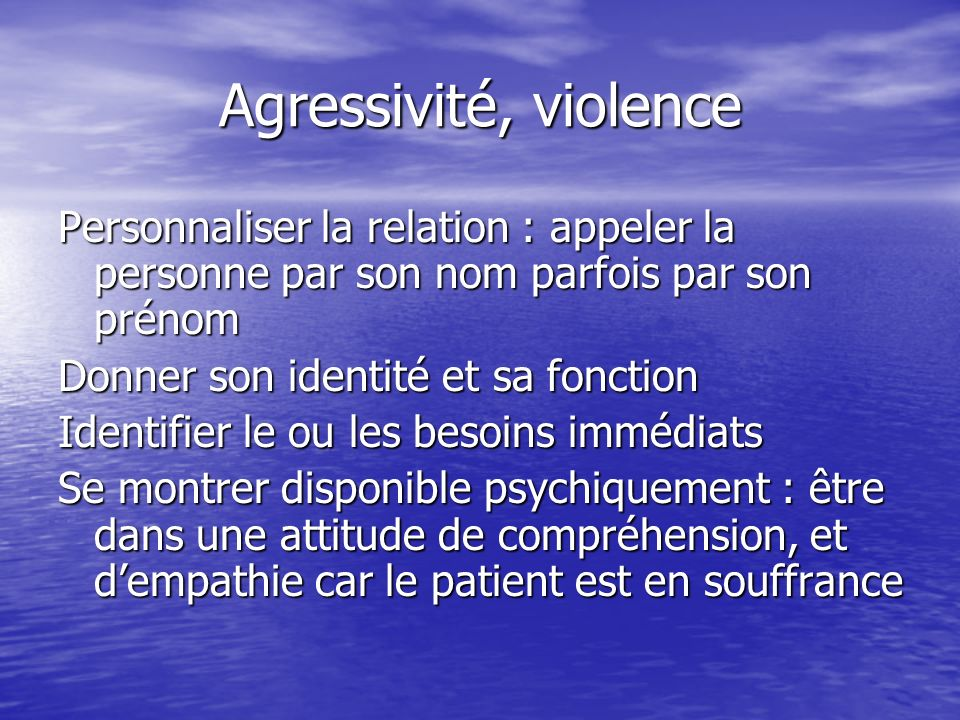 Agressivité, violence Personnaliser la relation : appeler la personne par son nom parfois par son prénom.