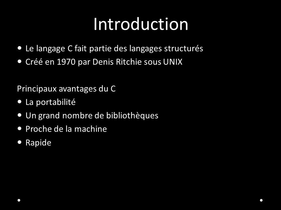 Introduction Le langage C fait partie des langages structurés