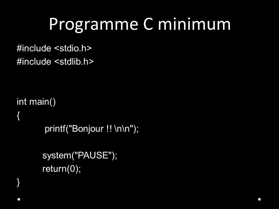 Programme C minimum #include <stdio.h> #include <stdlib.h> int main() { printf( Bonjour !.