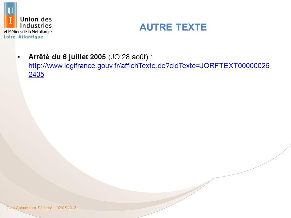 AUTRE TEXTE Arrêté du 6 juillet 2005 (JO 28 août) : http://www.legifrance.gouv.fr/affichTexte.do cidTexte=JORFTEXT000000262405.