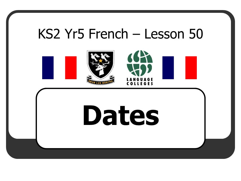 KS2 Yr5 French – Lesson 50 Dates