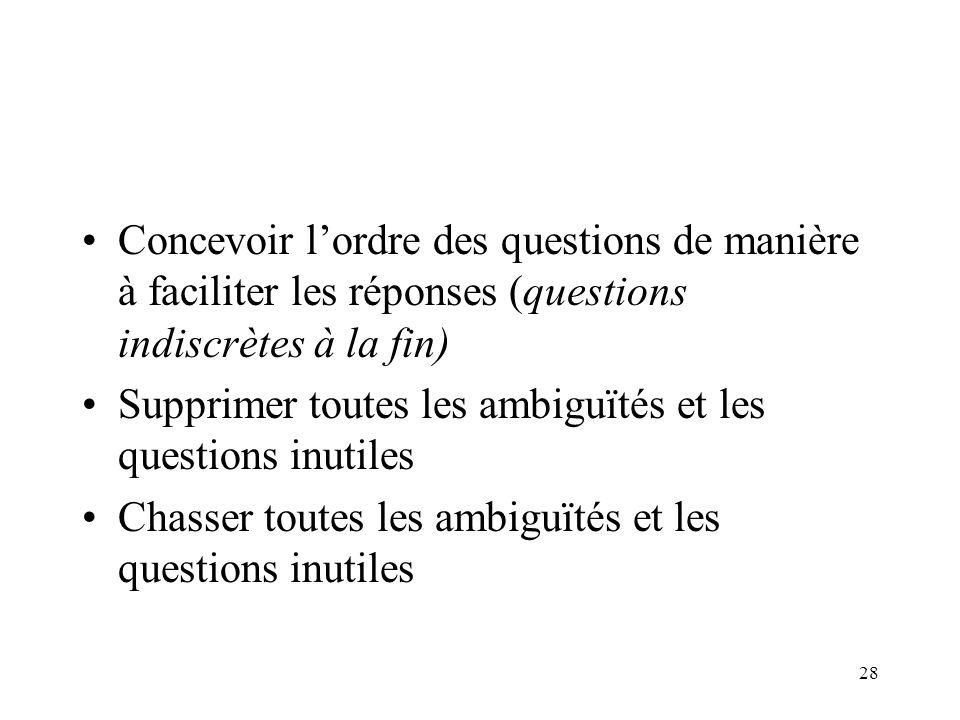 Concevoir l'ordre des questions de manière à faciliter les réponses (questions indiscrètes à la fin)