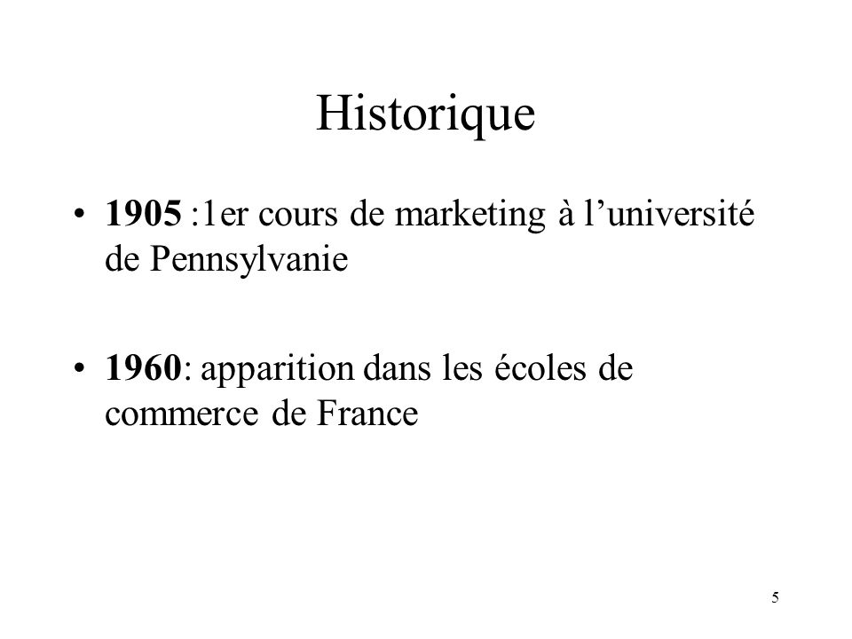 Historique 1905 :1er cours de marketing à l'université de Pennsylvanie