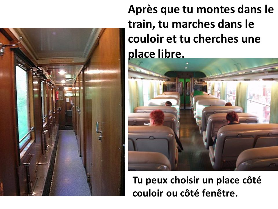 Après que tu montes dans le train, tu marches dans le couloir et tu cherches une place libre.