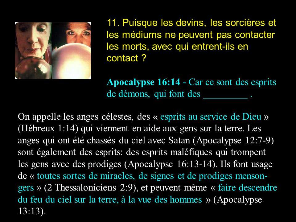 11. Puisque les devins, les sorcières et les médiums ne peuvent pas contacter les morts, avec qui entrent-ils en contact