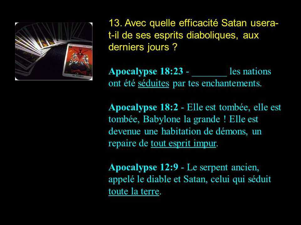 13. Avec quelle efficacité Satan usera-t-il de ses esprits diaboliques, aux derniers jours