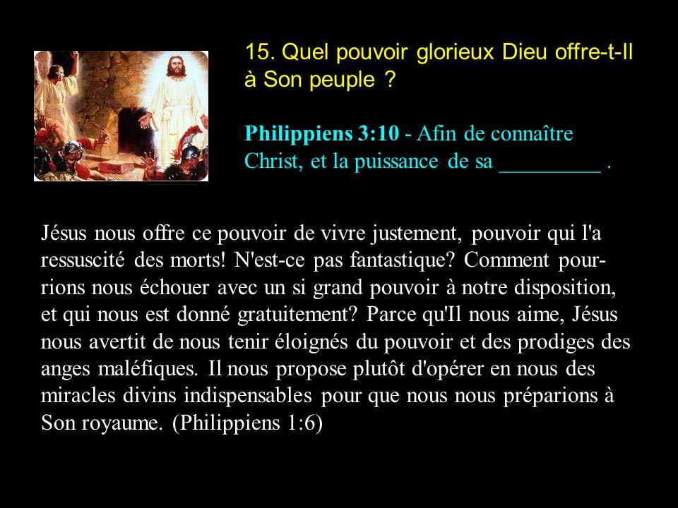 15. Quel pouvoir glorieux Dieu offre-t-Il à Son peuple