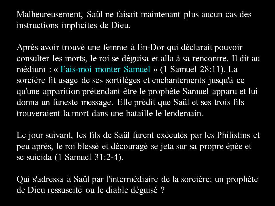 Malheureusement, Saül ne faisait maintenant plus aucun cas des instructions implicites de Dieu.