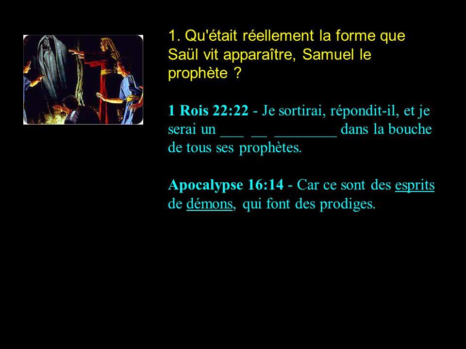 1. Qu était réellement la forme que Saül vit apparaître, Samuel le prophète