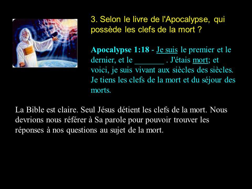 3. Selon le livre de l Apocalypse, qui possède les clefs de la mort