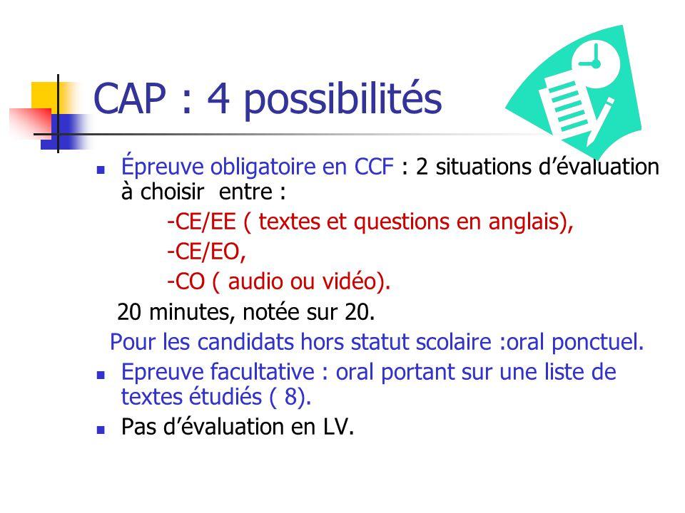 CAP : 4 possibilités Épreuve obligatoire en CCF : 2 situations d'évaluation à choisir entre : -CE/EE ( textes et questions en anglais),