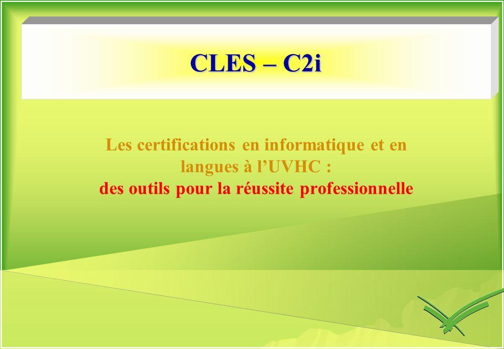 CLES – C2i Les certifications en informatique et en langues à l'UVHC : des outils pour la réussite professionnelle.