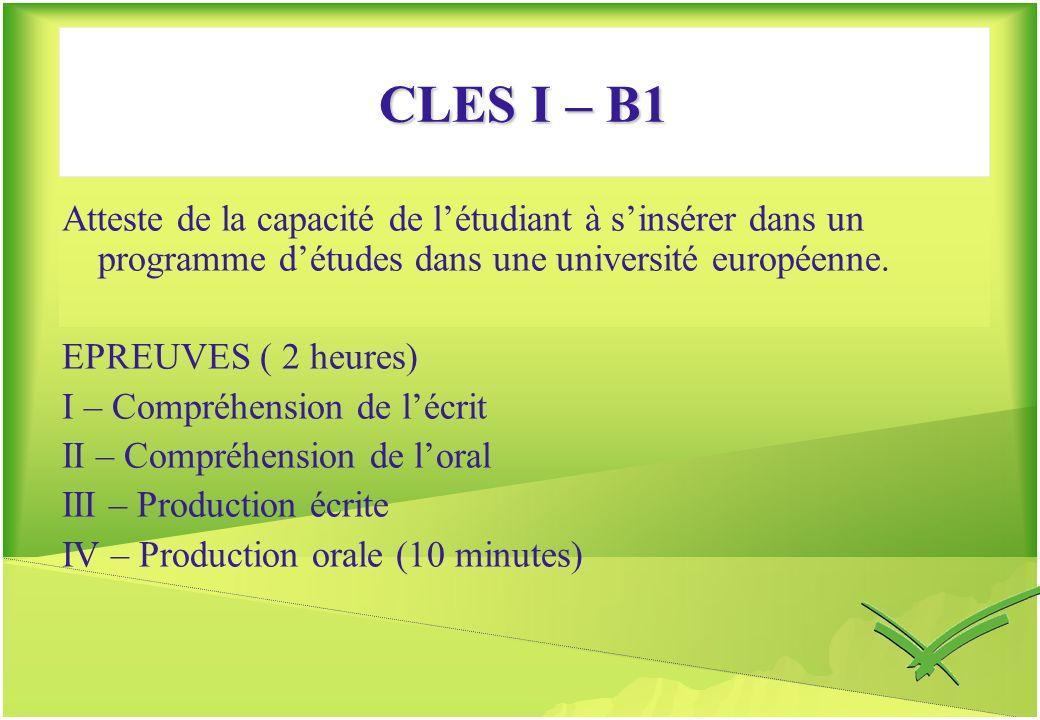 CLES I – B1 Atteste de la capacité de l'étudiant à s'insérer dans un programme d'études dans une université européenne.