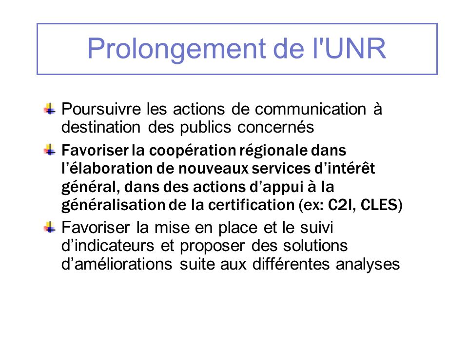 Prolongement de l UNR Poursuivre les actions de communication à destination des publics concernés.