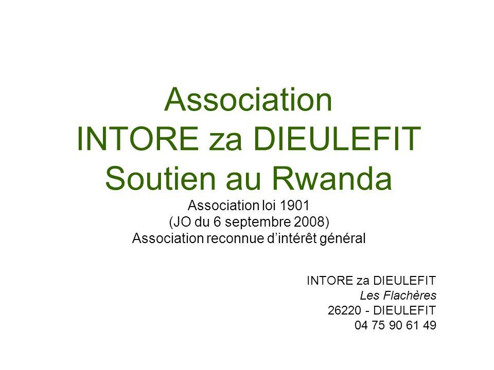 Association INTORE za DIEULEFIT Soutien au Rwanda Association loi 1901 (JO du 6 septembre 2008) Association reconnue d'intérêt général