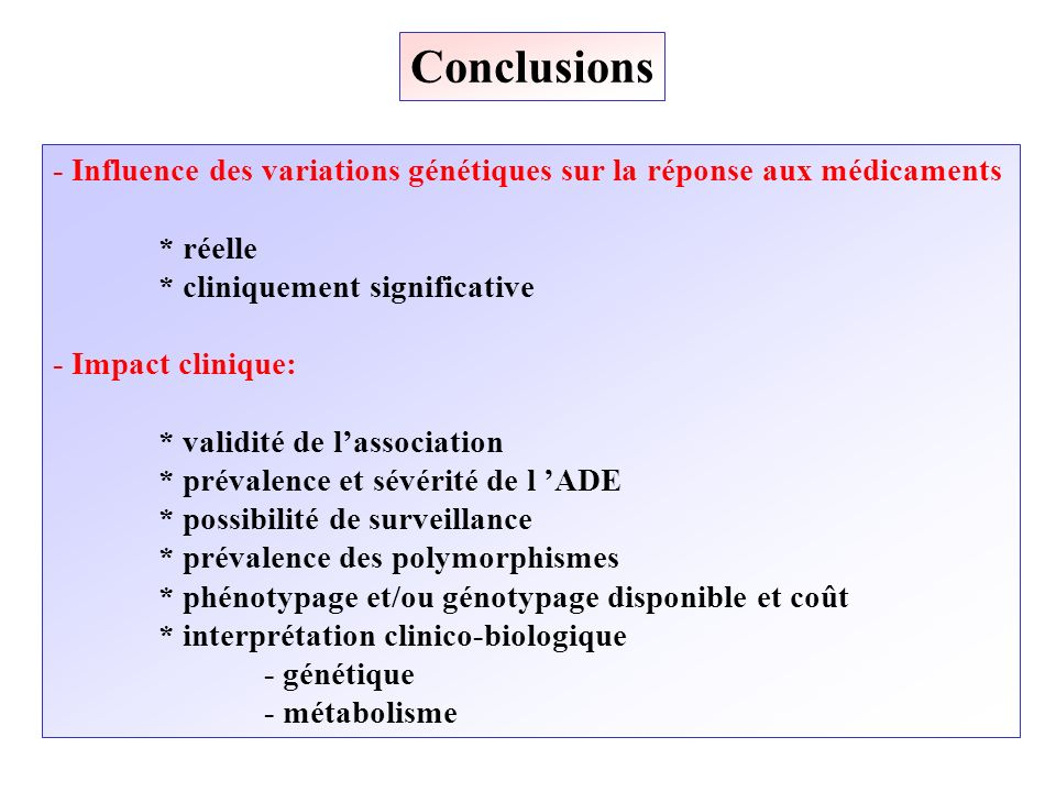 Conclusions - Influence des variations génétiques sur la réponse aux médicaments. * réelle. * cliniquement significative.