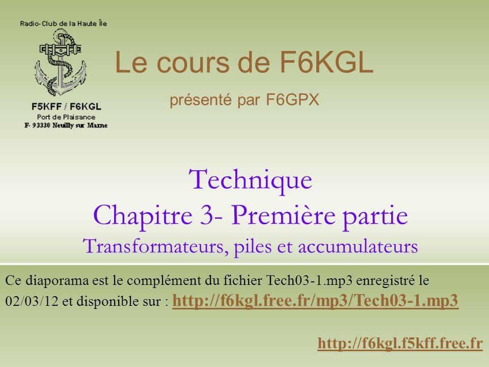 Le cours de F6KGL présenté par F6GPX. Technique Chapitre 3- Première partie Transformateurs, piles et accumulateurs.