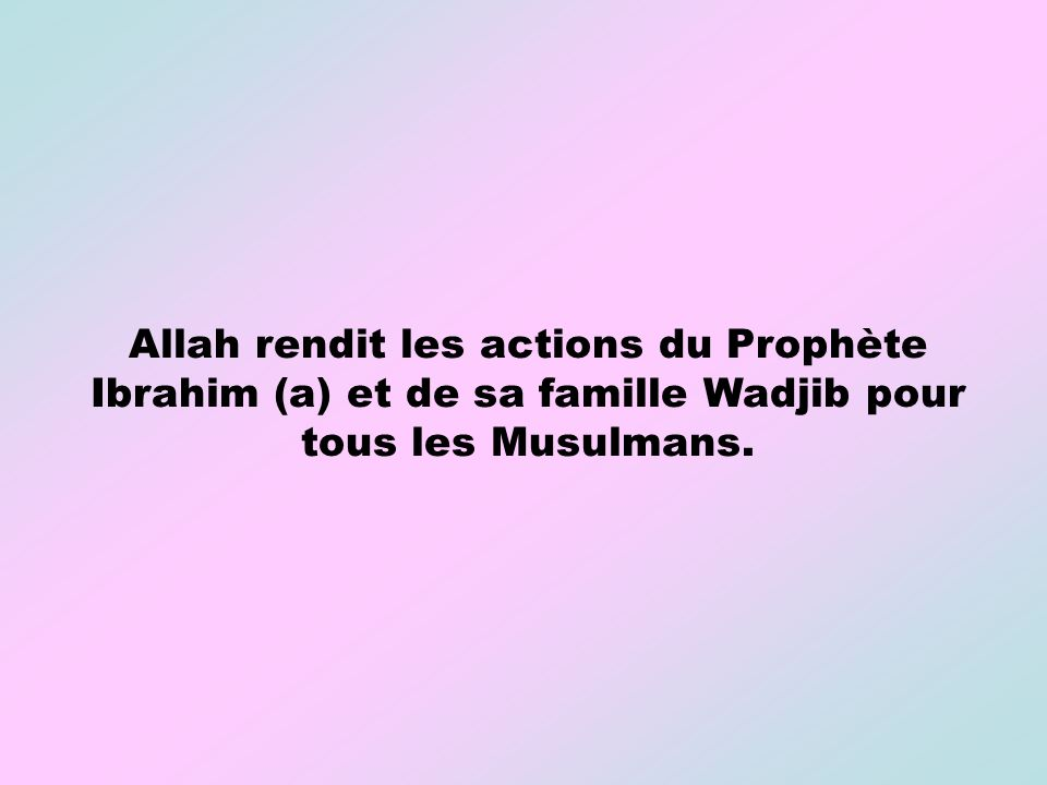 Allah rendit les actions du Prophète Ibrahim (a) et de sa famille Wadjib pour tous les Musulmans.