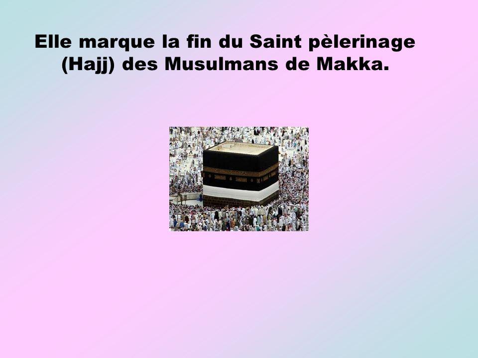 Elle marque la fin du Saint pèlerinage (Hajj) des Musulmans de Makka.