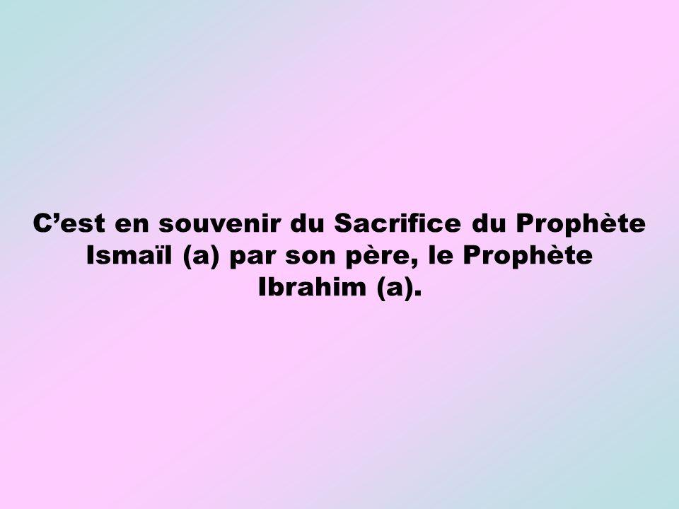 C'est en souvenir du Sacrifice du Prophète Ismaïl (a) par son père, le Prophète Ibrahim (a).