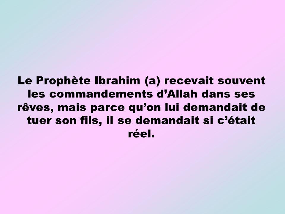 Le Prophète Ibrahim (a) recevait souvent les commandements d'Allah dans ses rêves, mais parce qu'on lui demandait de tuer son fils, il se demandait si c'était réel.