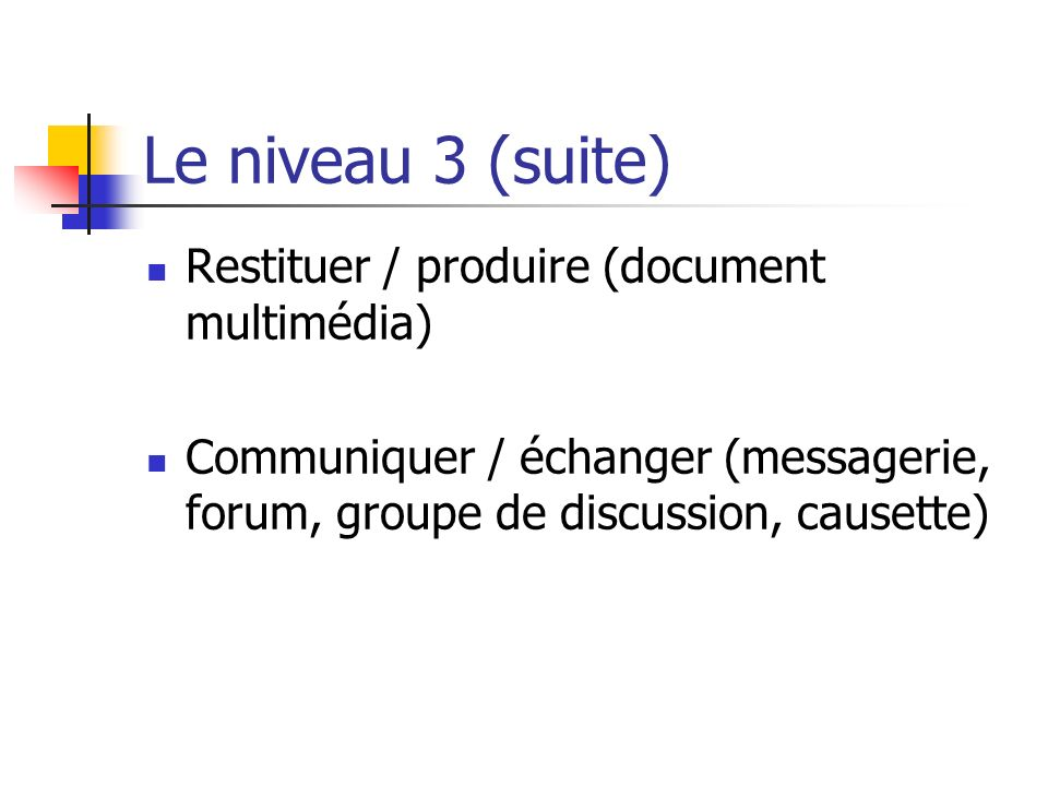 Le niveau 3 (suite) Restituer / produire (document multimédia)