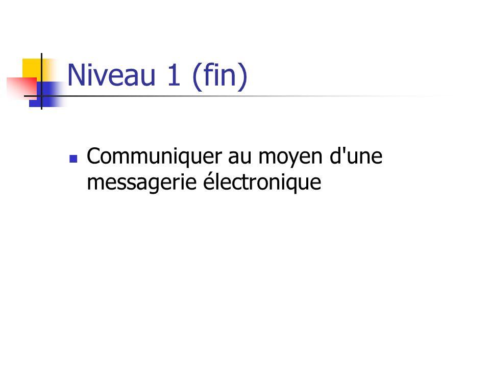Niveau 1 (fin) Communiquer au moyen d une messagerie électronique