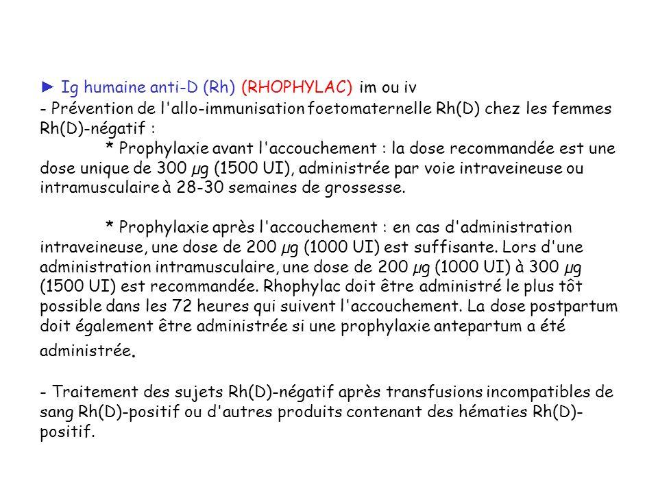► Ig humaine anti-D (Rh) (RHOPHYLAC) im ou iv