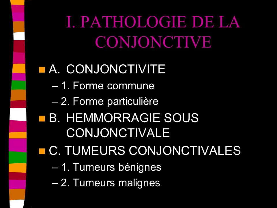 I. PATHOLOGIE DE LA CONJONCTIVE