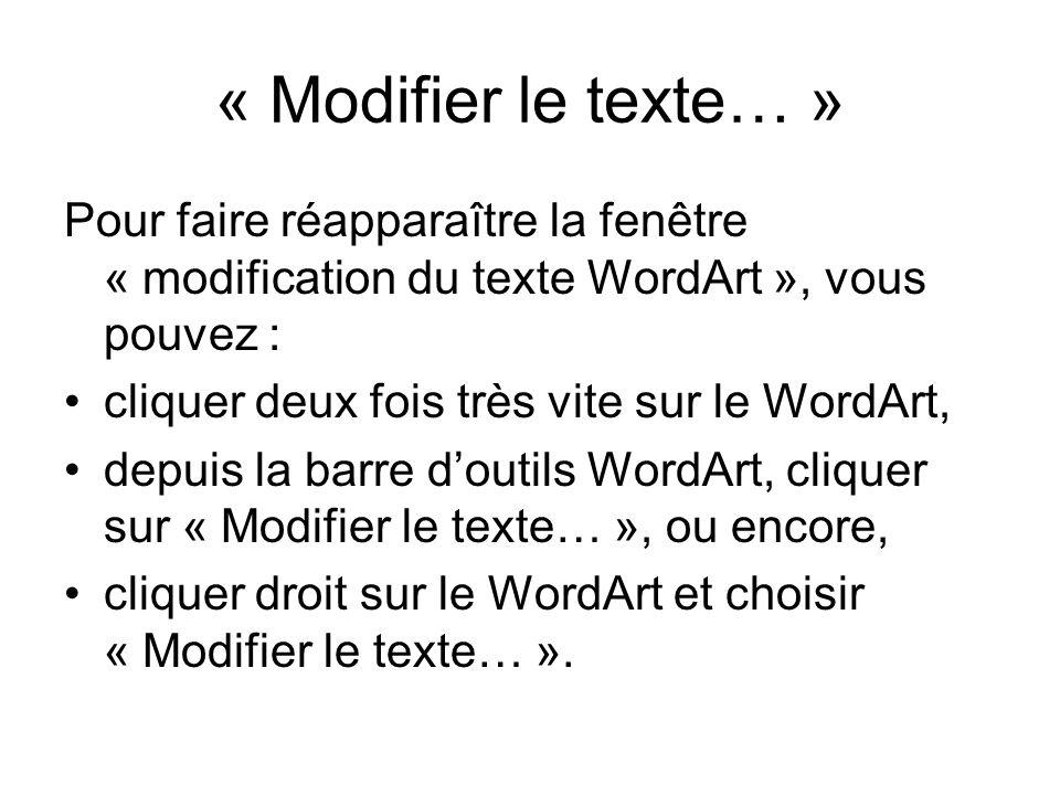 « Modifier le texte… »Pour faire réapparaître la fenêtre « modification du texte WordArt », vous pouvez :