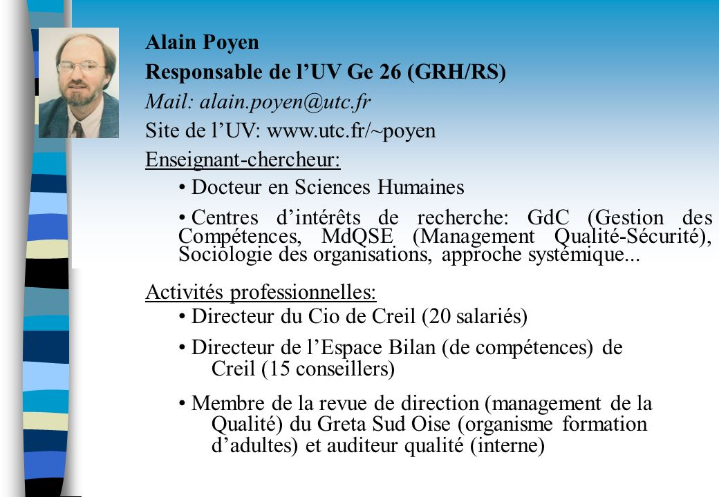 Alain Poyen Responsable de l'UV Ge 26 (GRH/RS) Mail: alain.poyen@utc.fr. Site de l'UV: www.utc.fr/~poyen.