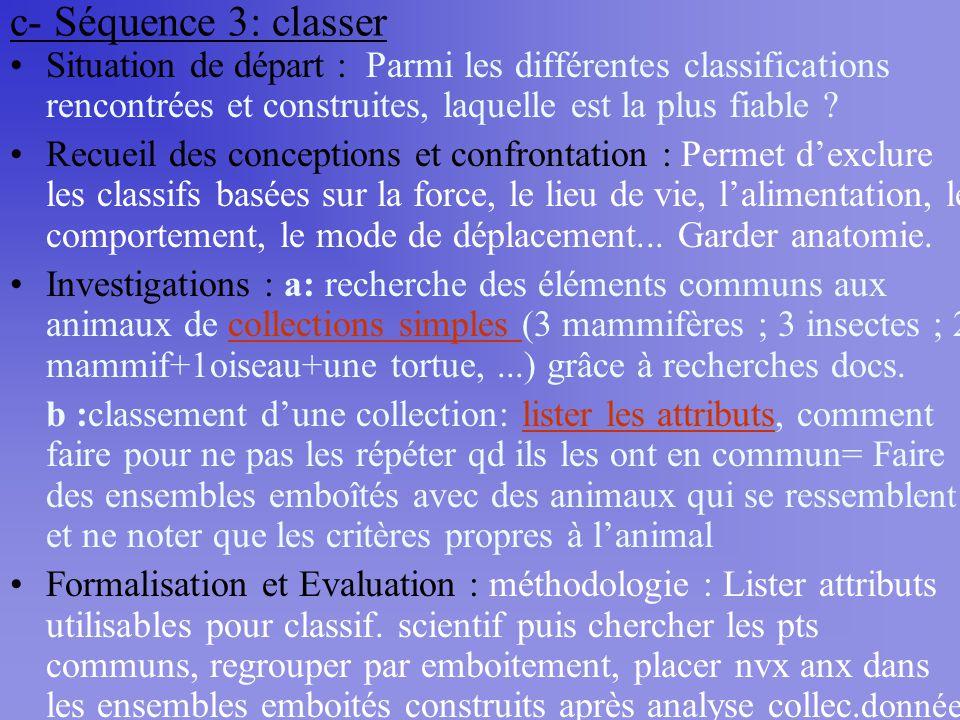 c- Séquence 3: classer Situation de départ : Parmi les différentes classifications rencontrées et construites, laquelle est la plus fiable